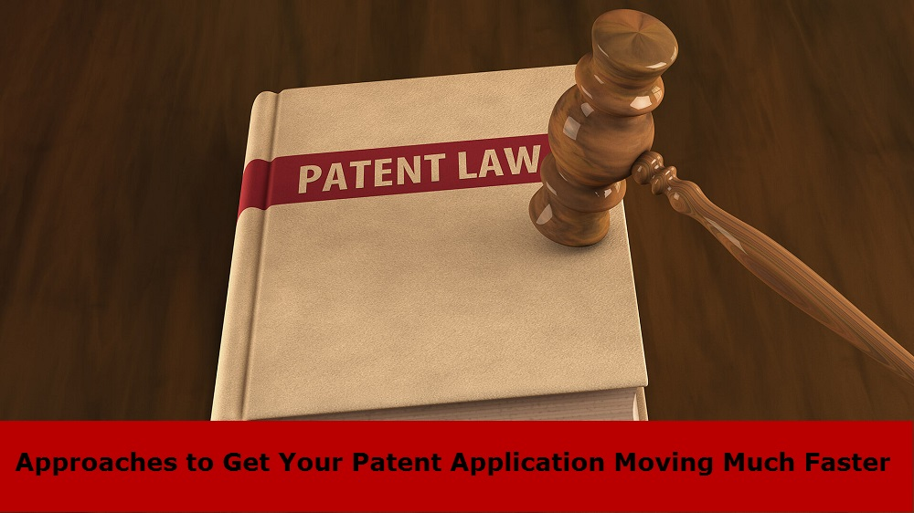 Approaches to Get Your Patent Application Moving Much Faster