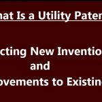 What Is a Utility Patent? Protecting New Inventions and Improvements to Existing Ideas